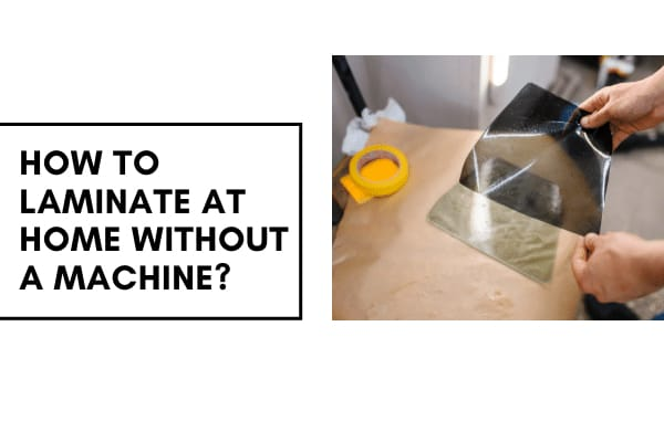 How to Laminate at Home without a Machine? 4 Best Ways