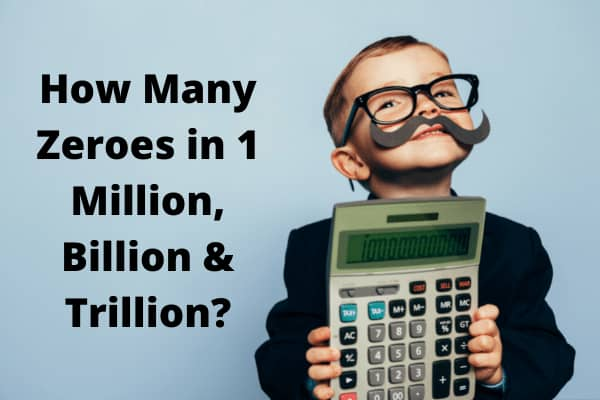 How many Zeroes in 1 Million, Billion, Trillion, and So on?